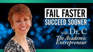 Fail Faster Succeed Sooner with Dr. C  The Academic Entrepreneur